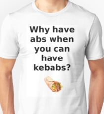 Why have abs when you can have kebabs. Unisex T-Shirt