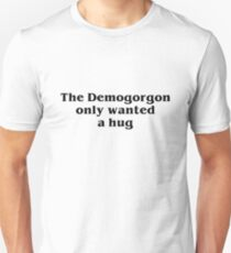 The Demogorgon only wanted a hug T-Shirt
