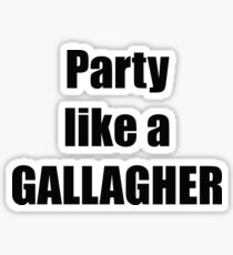 Party like a Gallagher Sticker
