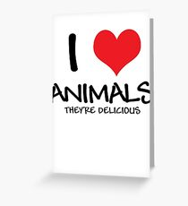 I love animals (they're delicious) Greeting Card