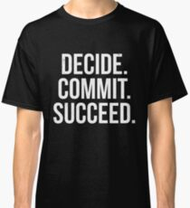 Decide. Commit. Succeed. Classic T-Shirt