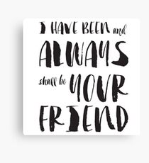 """""""I have been and always shall be your friend"""" Spock from Star Trek  Canvas Print"""