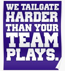 We Tailgate Harder Than Your Team Plays Poster
