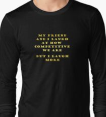"""Gold lettering with the message """"My Friend and I Laugh """". Long Sleeve T-Shirt"""