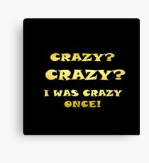 """Gold lettering with the message """"Crazy – Crazy – I Was Crazy Once! """". Canvas Print"""