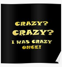 """Gold lettering with the message """"Crazy – Crazy – I Was Crazy Once! """". Poster"""
