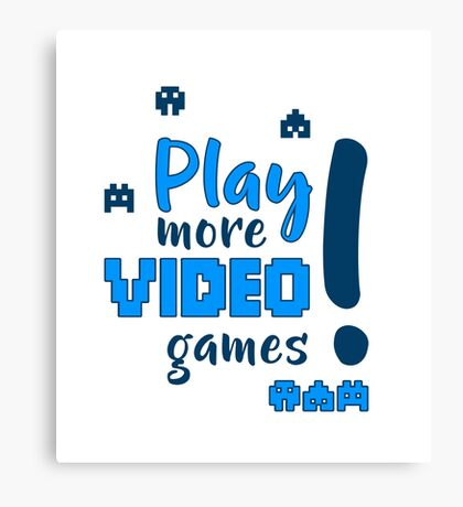 Play more video games! Canvas Print