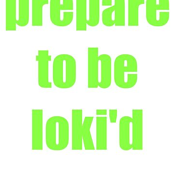 Prepare To Be Loki'd by Si0bhan