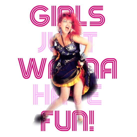 Quot Cyndi Lauper Girls Just Wanna Have Fun Quot Posters By