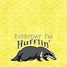 Everyday I'm Hufflin' by CrSchilliger