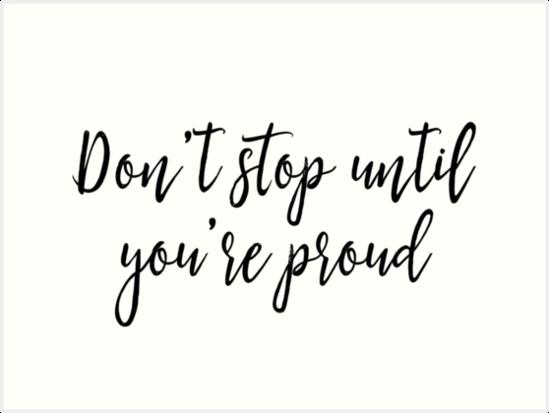 Motivational Quotes Dont Stop Until Youre Proud Art Prints By