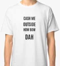 """Dr. Phil """"Cash me outside how bow dah"""" graphic Classic T-Shirt"""