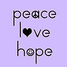 Peace Love Hope by lizart-designs