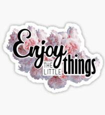 Enjoy The Little Things... Sticker