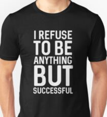 I refuse to anything but successful T-Shirt