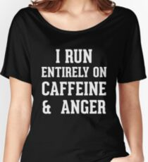 I run entirely on (caffeine & anger) Women's Relaxed Fit T-Shirt