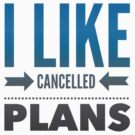 I Like Cancelled Plans by Diana Sénèque
