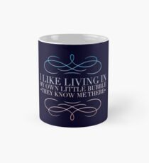 I like living in my own little bubble • They know me there Mug