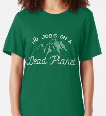 No Jobs on a Dead Planet Slim Fit T-Shirt