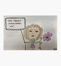 You Cannot Intimidate Us Photographic Print