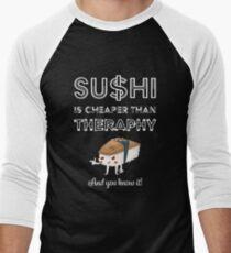 Sushi is Cheaper Than Therapy Men's Baseball ¾ T-Shirt