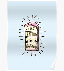 stop hating start baking! Poster