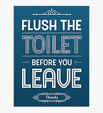 Flush The Toilet Before You Leave | Restroom Decor Photographic Print