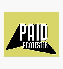 Paid Protester Print Photographic Print