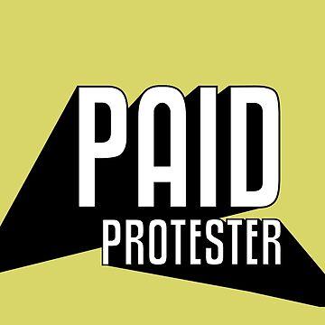 Paid Protester Print by Sugarshotdesign