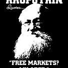 Kropotkin Quotes #3: Free Markets? My Arse. by Buddhuu