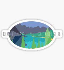 Don't Make Me Go Outside Sticker