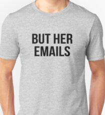 but her emails Unisex T-Shirt