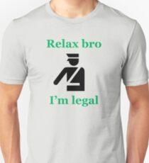 Relax bro - I'm legal T-Shirt