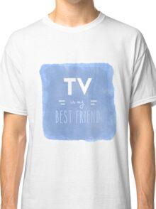 TV is my Best Friend Classic T-Shirt