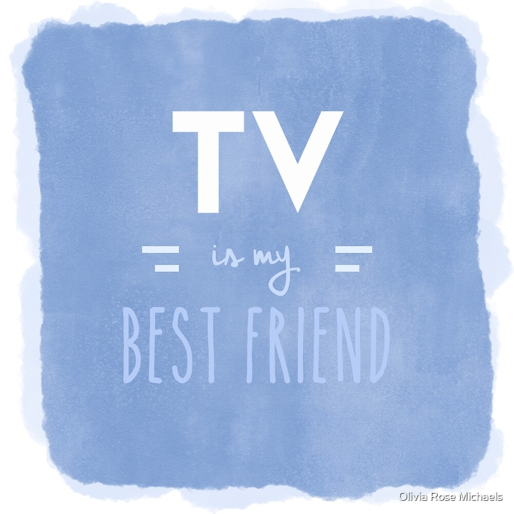 TV is my Best Friend by Olivia Rose Michaels