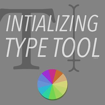 Initializing Type Tool FOREVER by nate-bear