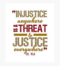 Injustice Anywhere Is A Threat To Justice Everywhere Photographic Print