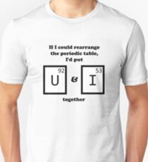 If I could rearrange the periodic table... Unisex T-Shirt