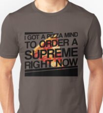 I Got a Pizza Mind To Order A Supreme Right Now Unisex T-Shirt