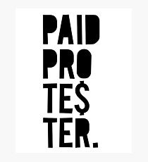Paid Protester Photographic Print