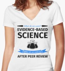 What do we want? Evidence-Based Science! When do we Want it? After Peer Review! Women's Fitted V-Neck T-Shirt