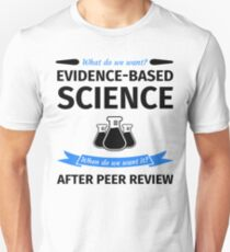 What do we want? Evidence-Based Science! When do we Want it? After Peer Review! T-Shirt