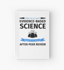 What do we want? Evidence-Based Science! When do we Want it? After Peer Review! Hardcover Journal