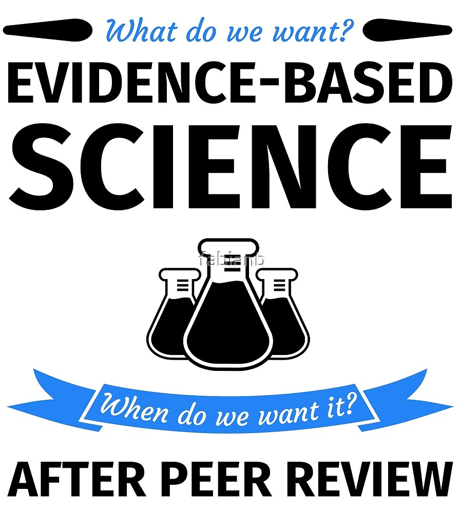 What do we want? Evidence-Based Science! When do we Want it? After Peer Review! by fabianb