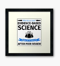 What do we want? Evidence-Based Science! When do we Want it? After Peer Review! Framed Print
