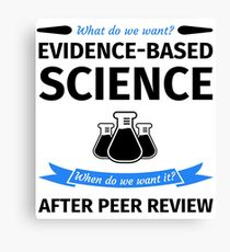 What do we want? Evidence-Based Science! When do we Want it? After Peer Review! Canvas Print