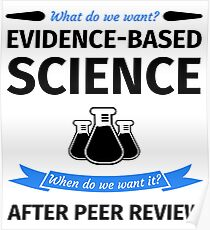 What do we want? Evidence-Based Science! When do we Want it? After Peer Review! Poster