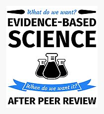 What do we want? Evidence-Based Science! When do we Want it? After Peer Review! Photographic Print