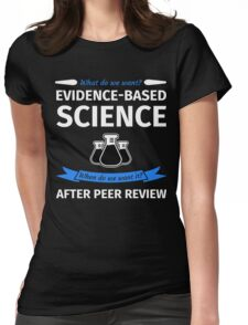 What do we want? Evidence-Based Science! When do we Want it? After Peer Review! Womens Fitted T-Shirt