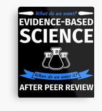 What do we want? Evidence-Based Science! When do we Want it? After Peer Review! Metal Print